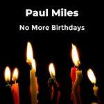 No More Birthdays…